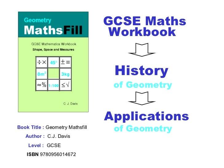 Book Title :  Geometry Mathsfill Author :   C.J. Davis Level :   GCSE ISBN  9780956014672 GCSE Maths Workbook   Applicatio...