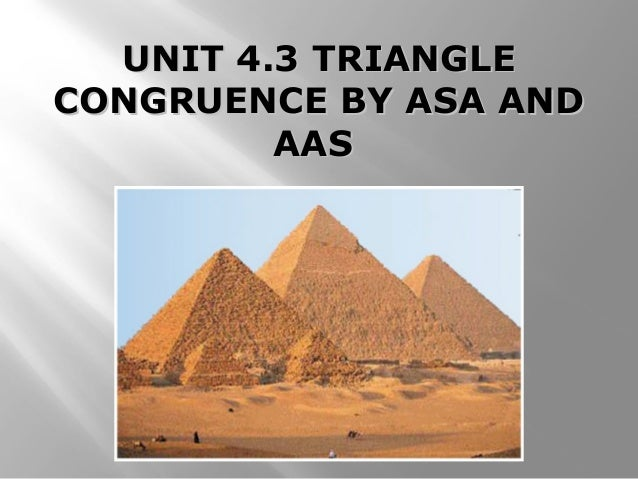 UNIT 4.3 TRIANGLEUNIT 4.3 TRIANGLE CONGRUENCE BY ASA ANDCONGRUENCE BY ASA AND AASAAS