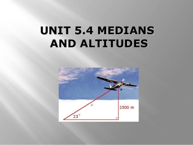 UNIT 5.4 MEDIANSUNIT 5.4 MEDIANS AND ALTITUDESAND ALTITUDES
