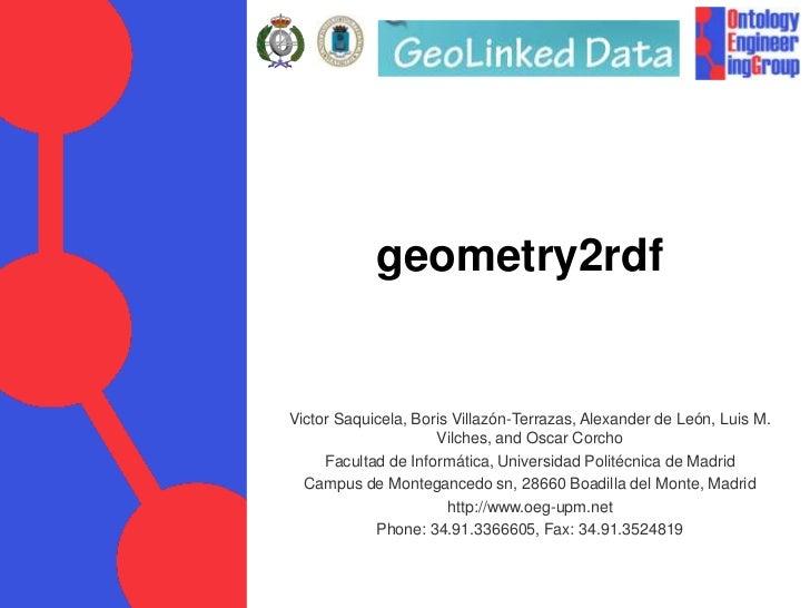geometry2rdf<br />Victor Saquicela, Boris Villazón-Terrazas, Alexander de León, Luis M. Vilches, and Oscar Corcho<br />Fac...