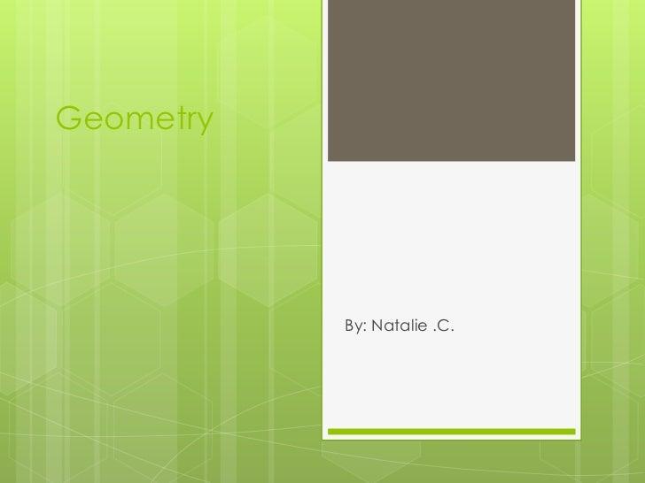 Geometry           By: Natalie .C.