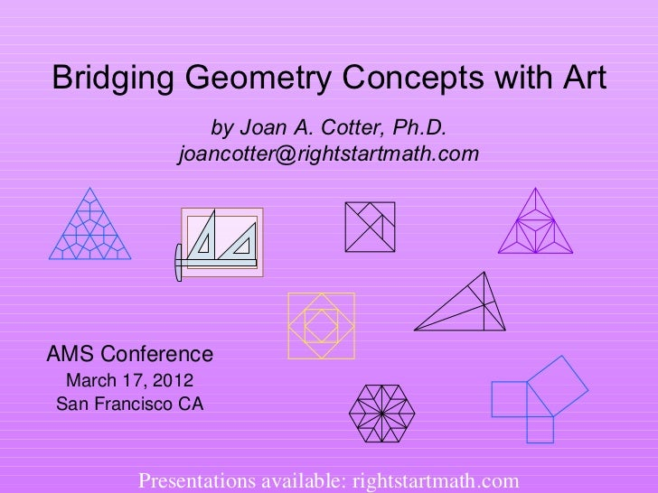 Bridging Geometry Concepts with Art                by Joan A. Cotter, Ph.D.             joancotter@rightstartmath.comAMS C...