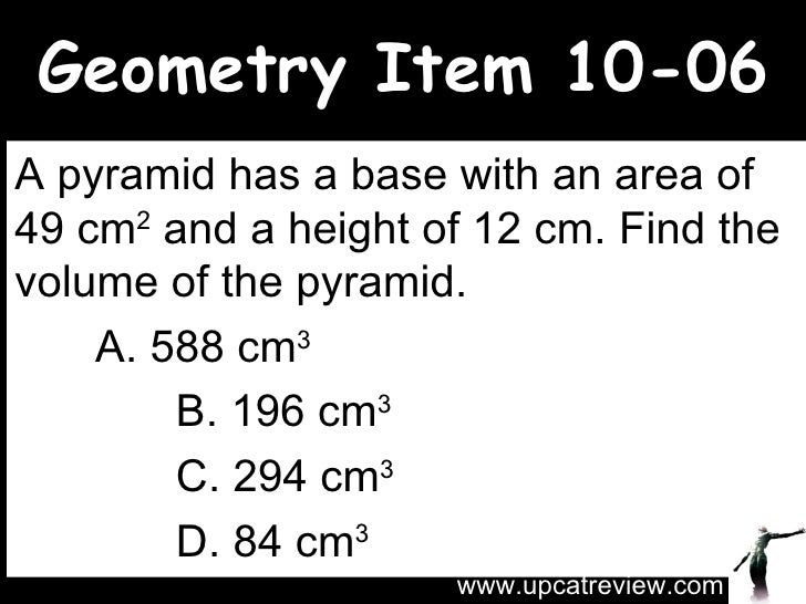 Geometry Item 10-06 A pyramid has a base with an area of 49 cm 2  and a height of 12 cm. Find the volume of the pyramid. A...
