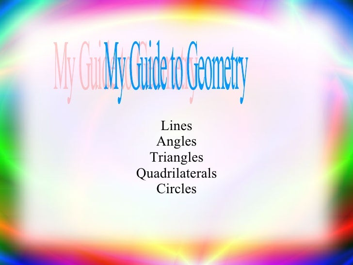 Lines Angles Triangles Quadrilaterals Circles My Guide to Geometry