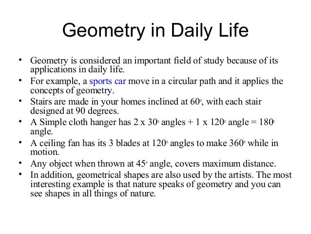 geometry everyday life essay How is geometry used in everyday life when you're studying a subject, the science of lines and angles can seem like nothing more than a dull exercise in formulas and.