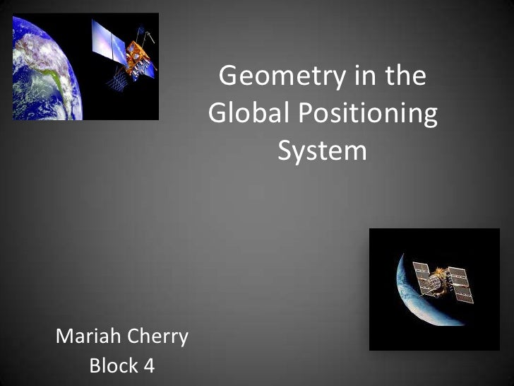 Geometry in the Global Positioning System  <br />Mariah Cherry<br />Block 4<br />