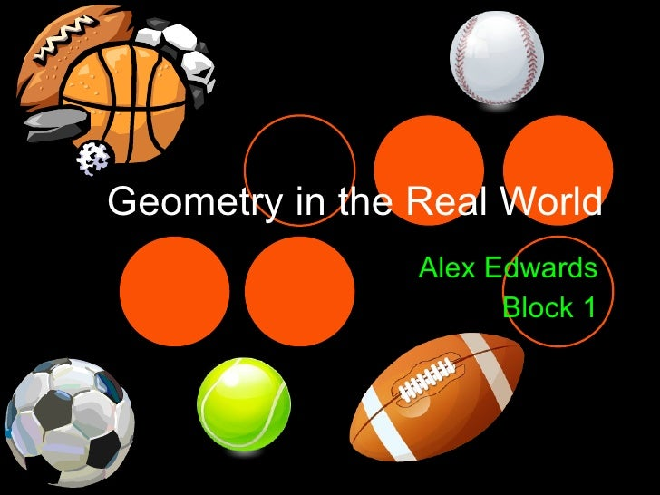 Geometry in the Real World Alex Edwards Block 1