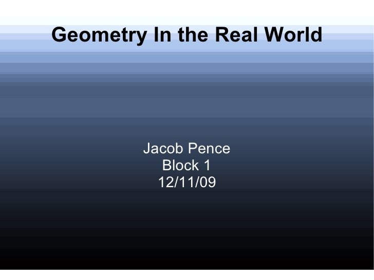 Geometry In the Real World Jacob Pence Block 1 12/11/09
