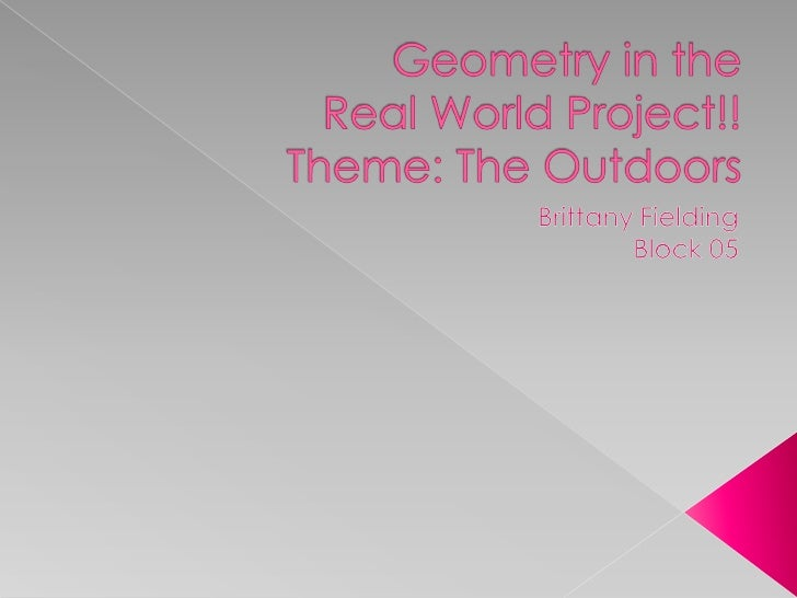 Geometry in theReal World Project!!Theme: The Outdoors<br />Brittany Fielding<br />Block 05<br />