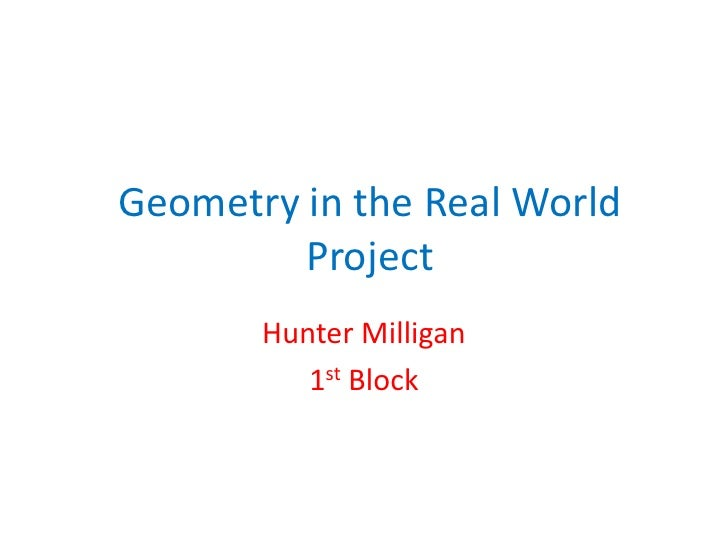 Geometry in the Real World Project<br />Hunter Milligan<br />1st Block<br />