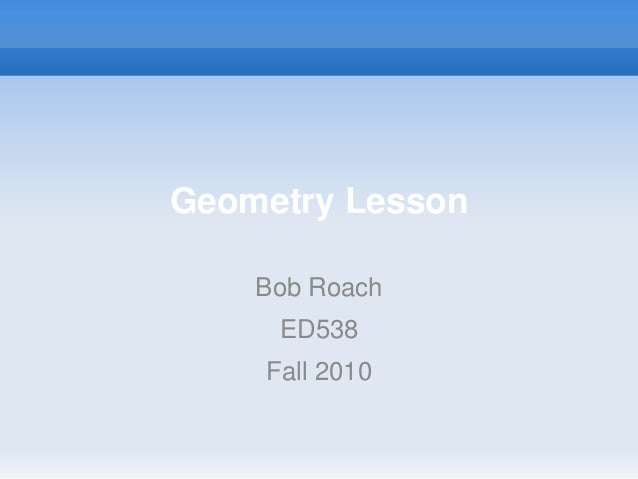 Geometry Lesson Bob Roach ED538 Fall 2010