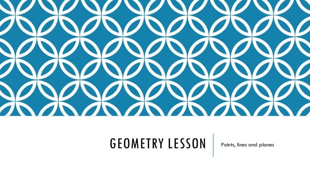 GEOMETRY LESSON Points, lines and planes