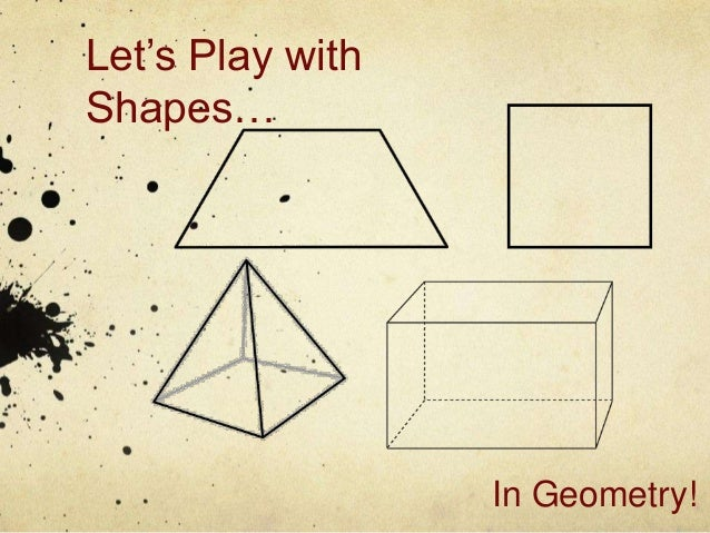 Let's Play withShapes…In Geometry!