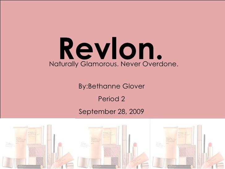 Revlon. Naturally Glamorous. Never Overdone. By:Bethanne Glover Period 2 September 28, 2009