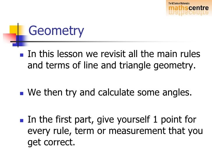 Geometry<br />In this lesson we revisit all the main rules and terms of line and triangle geometry.<br />We then try and c...