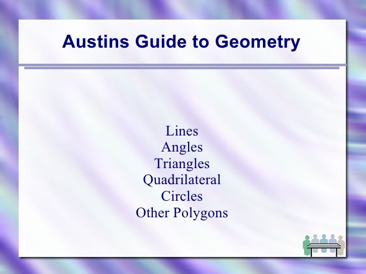 Austins Guide to Geometry Lines Angles Triangles Quadrilateral Circles Other Polygons