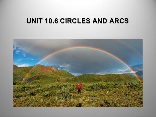 UNIT 10.6 CIRCLES AND ARCSUNIT 10.6 CIRCLES AND ARCS