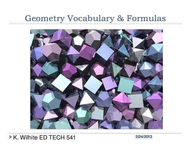 2/24/20132/24/20132/24/20132/24/20132/24/2013Geometry Vocabulary & FormulasK. Wilhite ED TECH 541