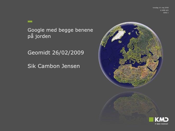 Google med begge benene  på jorden Geomidt 26/02/2009 Sik Cambon Jensen