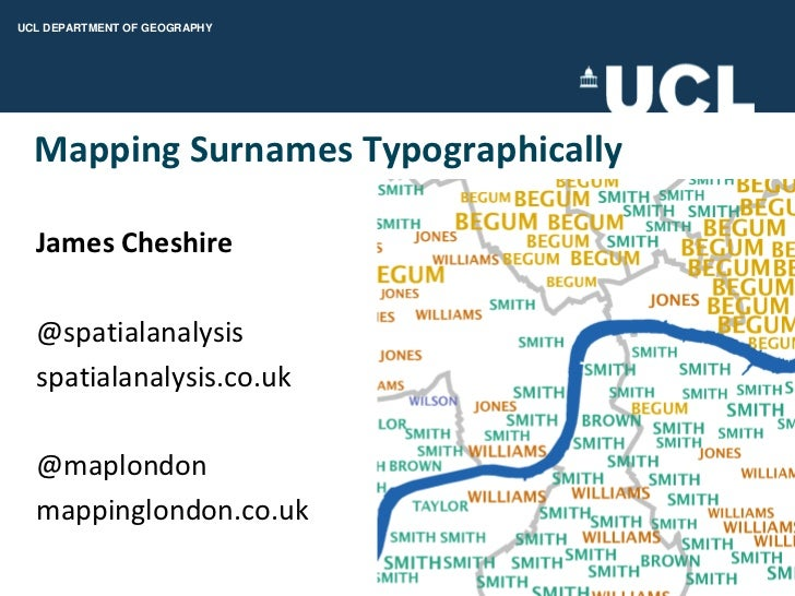 Mapping Surnames Typographically<br />James Cheshire<br />@spatialanalysis<br />spatialanalysis.co.uk<br />@maplondon<br /...