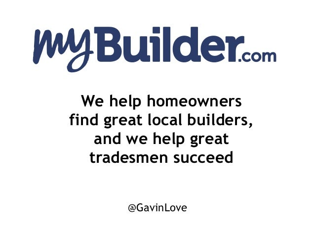We help homeowners find great local builders, and we help great tradesmen succeed @GavinLove