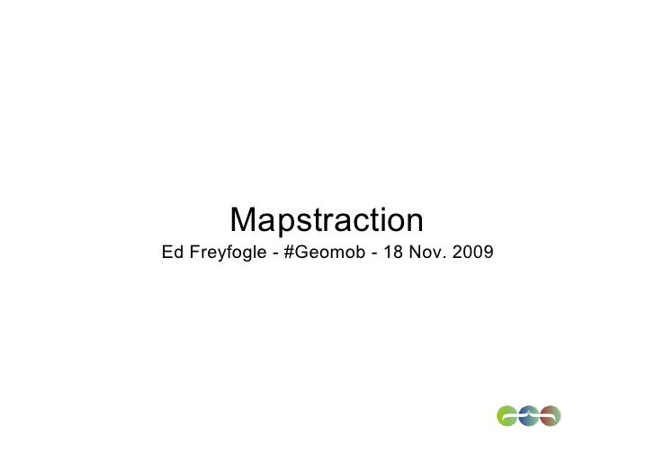 Mapstraction Ed Freyfogle - #Geomob - 18 Nov. 2009