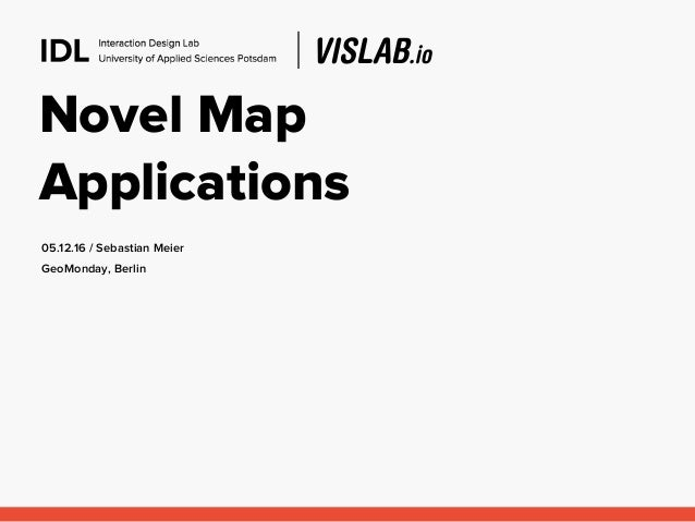 Novel Map Applications 05.12.16 / Sebastian Meier