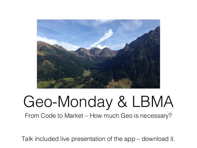 Geo-Monday & LBMA From Code to Market – How much Geo is necessary?  Talk included live presentation of the app – download ...