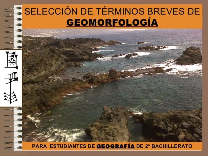 SELECCIÓN DE TÉRMINOS BREVES DE  GEOMORFOLOGÍA PARA  ESTUDIANTES DE  GEOGRAFÍA  DE 2º BACHILLERATO