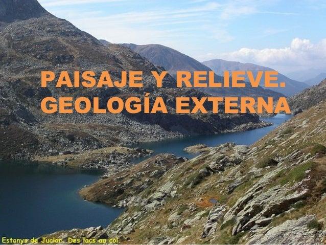 PAISAJE Y RELIEVE. GEOLOGÍA EXTERNA