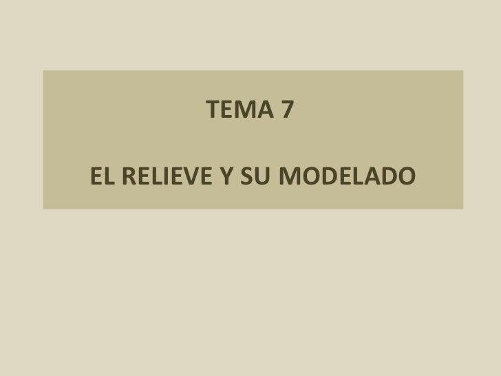 TEMA 7  EL RELIEVE Y SU MODELADO