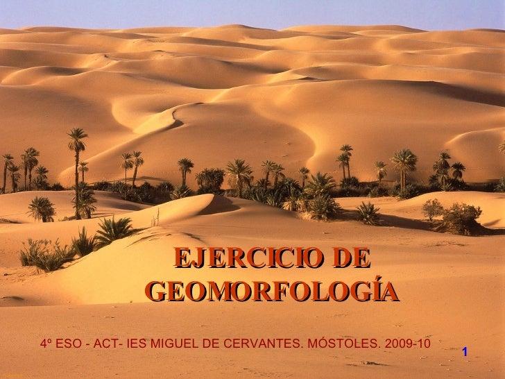 1 EJERCICIO DE GEOMORFOLOGÍA 4º ESO - ACT- IES MIGUEL DE CERVANTES. MÓSTOLES. 2009-10