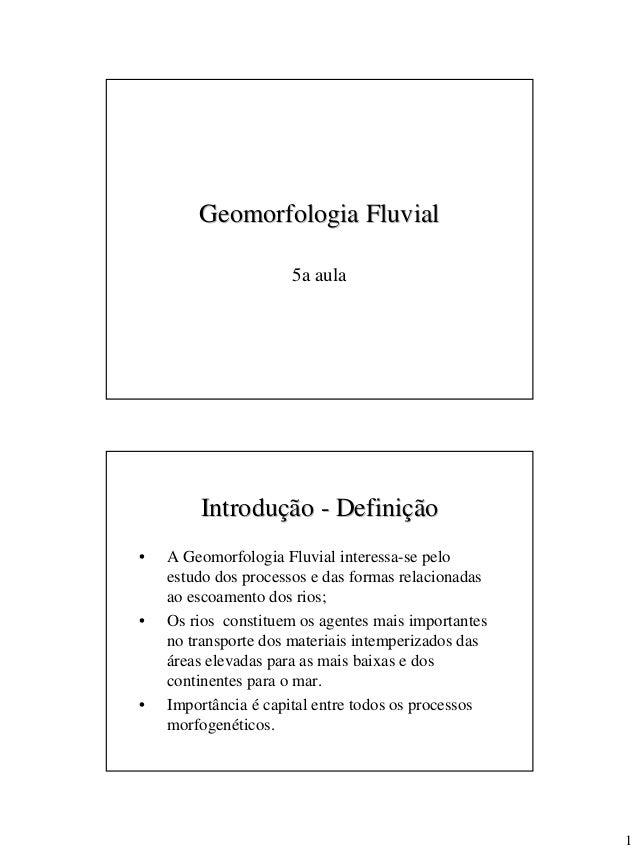 Geomorfologia Fluvial                      5a aula        Introdução - Definição•   A Geomorfologia Fluvial interessa-se p...