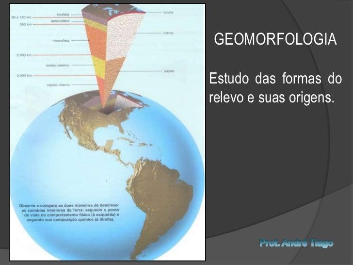 GEOMORFOLOGIAEstudo das formas do relevo e suas origens.<br />Prof. André Tiago<br />