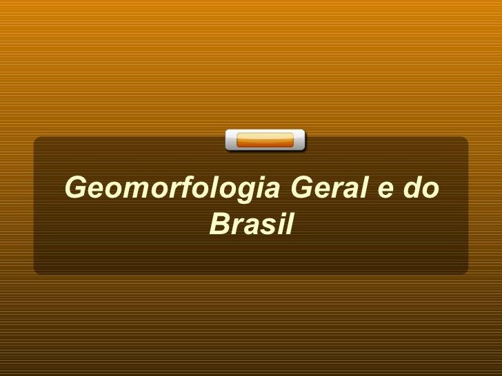 Geomorfologia Geral e do Brasil