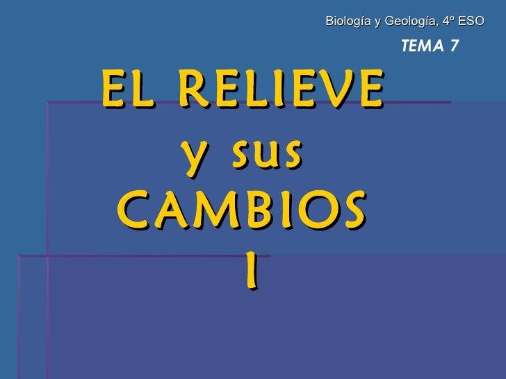 Biología y Geología, 4º ESO                   TEMA 7EL RELIEVE   y sus CAMBIOS      I