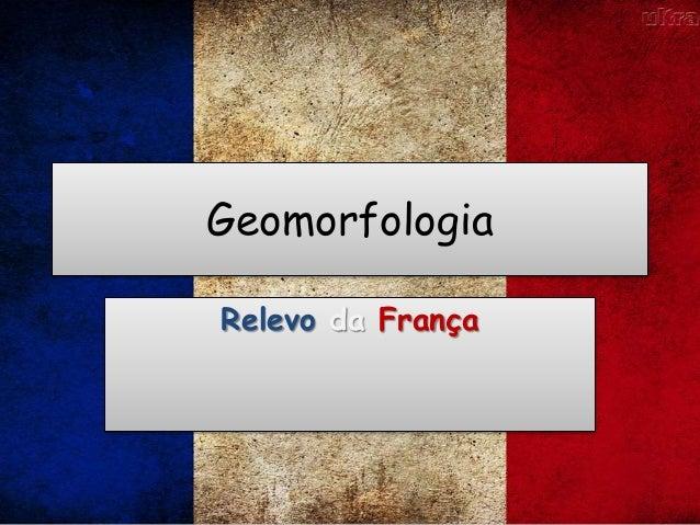 Geomorfologia Relevo da França