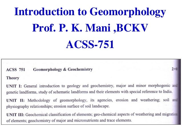 Introduction to Geomorphology Prof. P. K. Mani ,BCKV ACSS-751