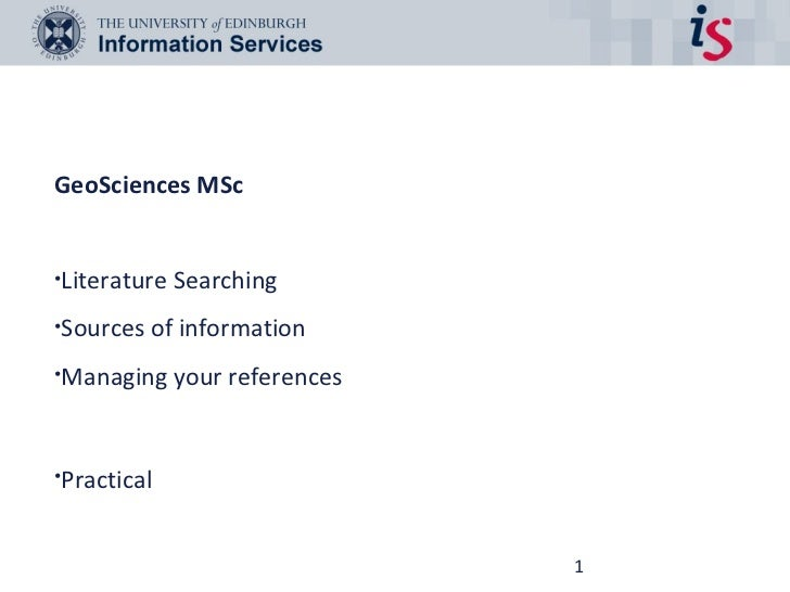 GeoSciences MSc•Literature   Searching•Sources of information•Managing     your references•Practical                      ...