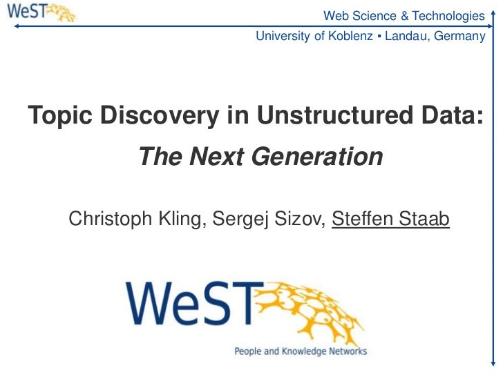 Web Science & Technologies                        University of Koblenz ▪ Landau, GermanyTopic Discovery in Unstructured D...