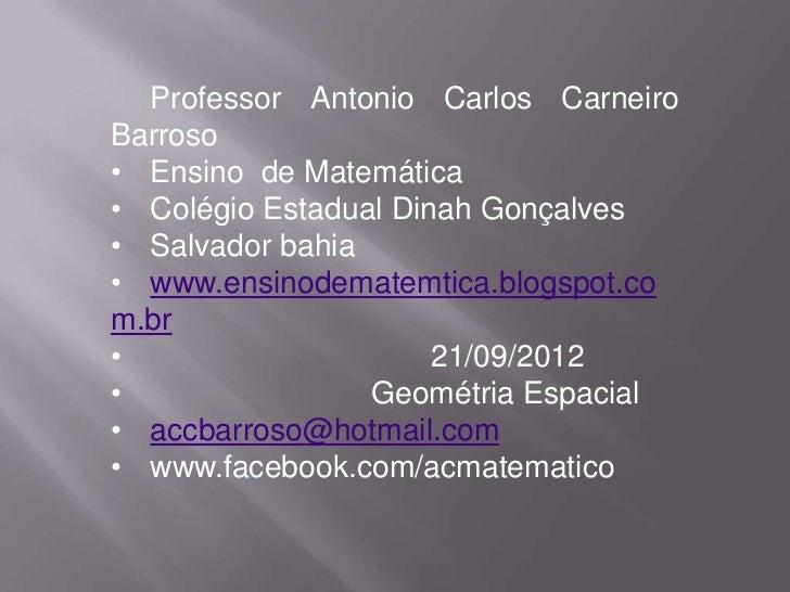 Professor Antonio Carlos CarneiroBarroso• Ensino de Matemática• Colégio Estadual Dinah Gonçalves• Salvador bahia• www.ensi...