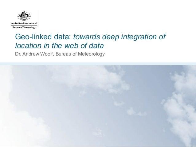 Geo-linked data: towards deep integration oflocation in the web of dataDr. Andrew Woolf, Bureau of Meteorology