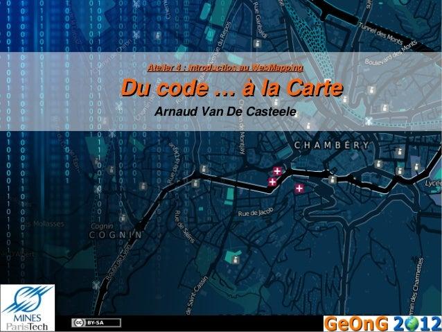Atelier 4: Introduction au WebMappingDu code … à la Carte   Arnaud Van De Casteele