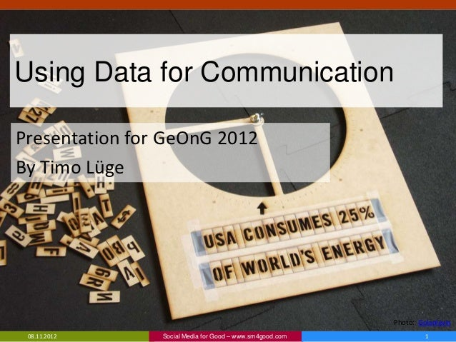 Using Data for CommunicationPresentation for GeOnG 2012By Timo Lüge                                                       ...