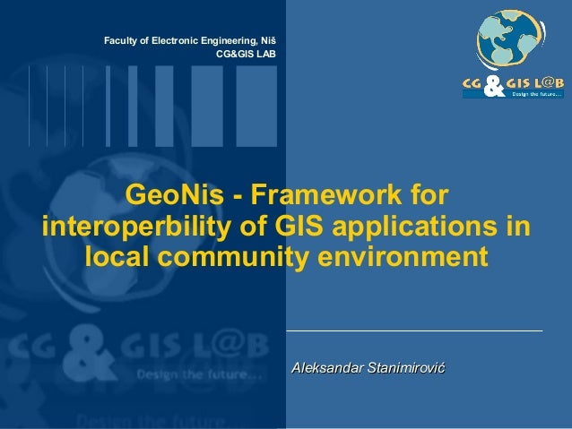 Faculty of Electronic Engineering, Niš CG&GIS LAB GeoNis - Framework for interoperbility of GIS applications in local comm...