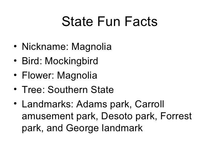 State Fun Facts  <ul><li>Nickname: Magnolia </li></ul><ul><li>Bird: Mockingbird </li></ul><ul><li>Flower: Magnolia </li></...