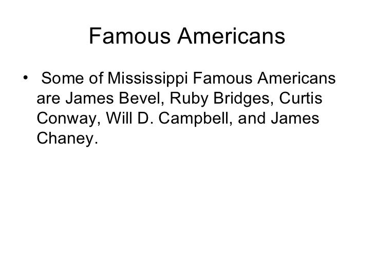 Famous Americans <ul><li>Some of Mississippi Famous Americans are James Bevel, Ruby Bridges, Curtis Conway, Will D. Campbe...