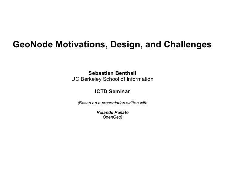 GeoNode Motivations, Design, and Challenges                  Sebastian Benthall            UC Berkeley School of Informati...