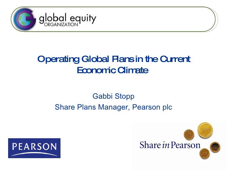 Operating Global Plans in the Current Economic Climate   Gabbi Stopp Share Plans Manager, Pearson plc