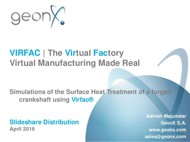 VIRFAC | The Virtual Factory Virtual Manufacturing Made Real Simulations of the Surface Heat Treatment of a forged cranksh...